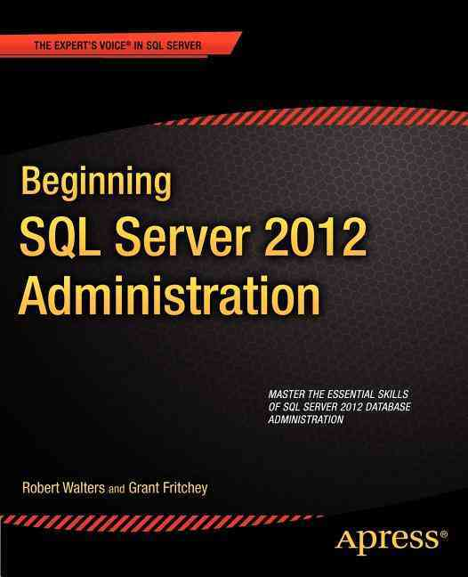 Beginning SQL Server 2012 Administration By Walters, Robert/ Fritchey, Grant